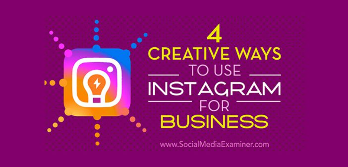 4 Creative Ways to Use Instagram for Business