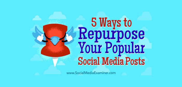 5 Ways to Repurpose Your Popular Social Media Posts