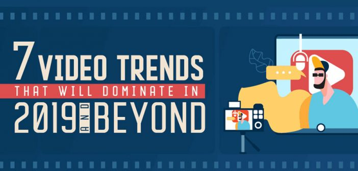 7 Video Trends That Will Dominate in 2019 and Beyond [Infographic]