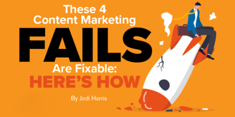 These 4 Content Marketing Fails Are Fixable: Here's How